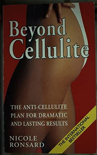9780099296010: Beyond Cellulite: The Anti-cellulite Plan for Dramatic and Lasting Results