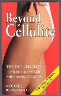 Beyond Cellulite: The Anti-cellulite Plan for Dramatic and Lasting Results (0099296012) by NICOLE RONSARD