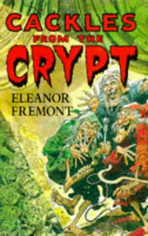 9780099301882: Cackles from the Crypt: Told by the Vault-keeper, the Old Witch and the Crypt-keeper (Red Fox humour)