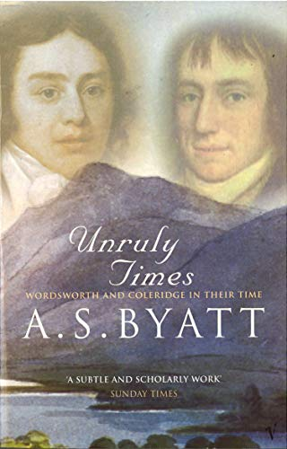 Unruly Times: Wordsworth And Coleridge In Their Time (9780099302230) by A. S. Byatt
