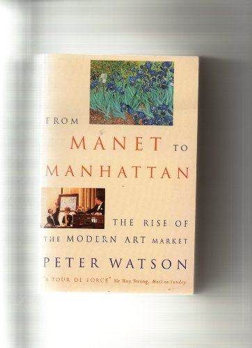 9780099302254: From Manet to Manhattan: Rise of the Modern Art Market