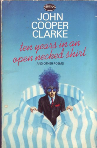 9780099312406: Ten Years in an Open Necked Shirt and other poems (An Arena Book)