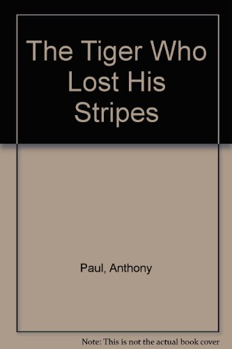 9780099320708: The Tiger Who Lost His Stripes