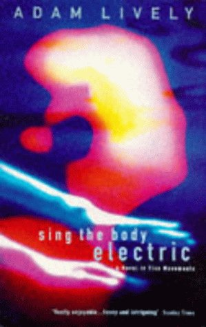 9780099322818: Sing the Body Electric: A Novel in Five Movements