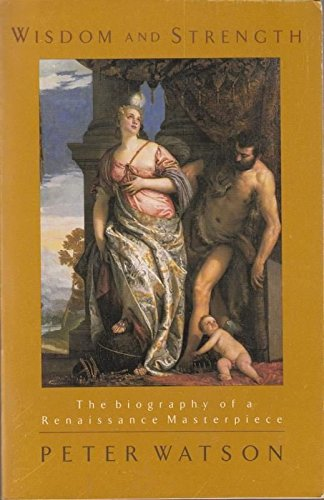 9780099326618: Wisdom and Strength: the biography of a Renaissance masterpiece