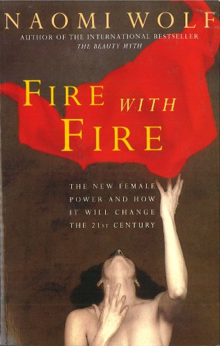 9780099329619: FIRE WITH FIRE: NEW FEMALE POWER AND HOW IT WILL CHANGE THE 21ST CENTURY