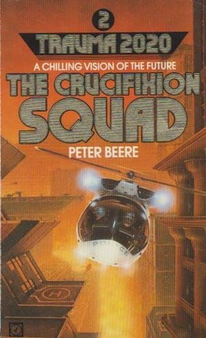 9780099347705: The Crucification Squad