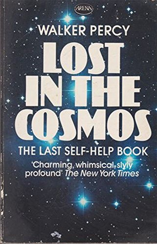 Lost in the Cosmos: The Last Self-Help: Percy, Walker: