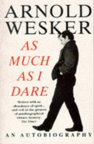 As Much As I Dare: An Autobiography: Arnold Wesker