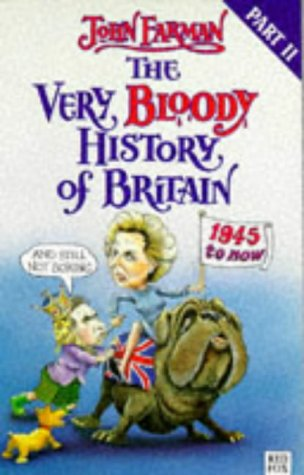 9780099372219: THE VERY BLOODY HISTORY OF BRITAIN: 1945-NOW! (RED FOX HUMOUR)