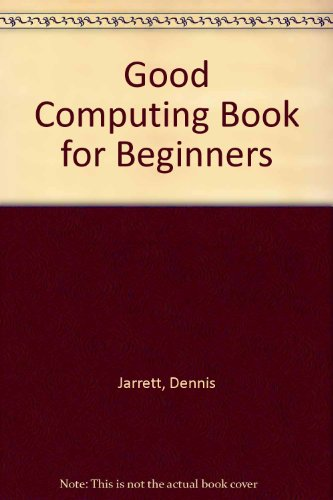 Good Computing Book for Beginners: Dennis Jarrett