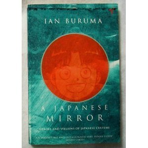 9780099389217: A Japanese Mirror: Heroes and Villains of Japanese Culture (Paperback)