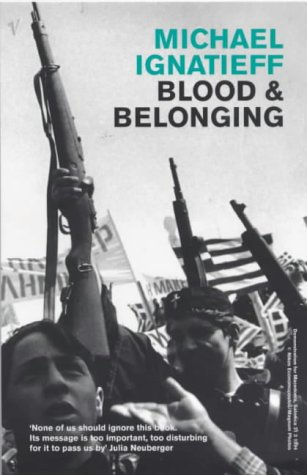 9780099389514: Blood And Belonging: Journeys into the New Nationalism