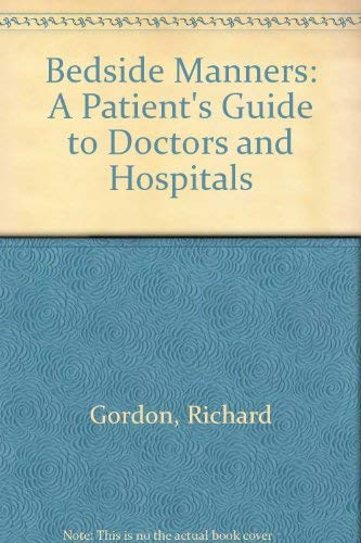 9780099391302: Bedside Manners: A Patient's Guide to Doctors and Hospitals