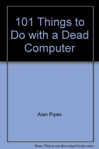 9780099391500: 101 Things to Do with a Dead Computer