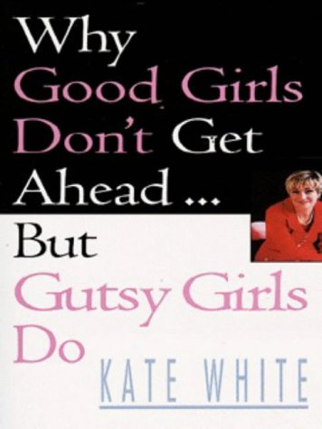 9780099399513: Why Good Girls Don't Get Ahead: But Gutsy Girls Do.