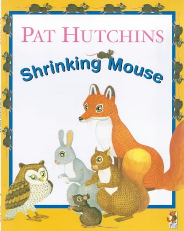 The Shrinking Mouse: Hutchins, Pat