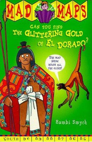 9780099402398: Glittering Gold of El Dorado (Mad Maps)