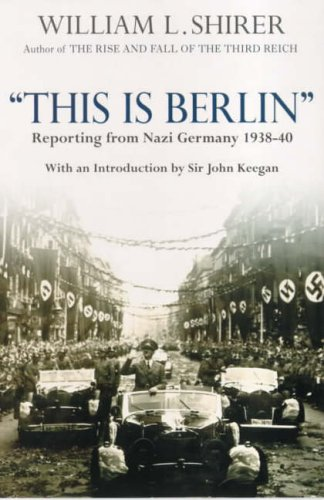 9780099405177: This is Berlin: Reporting from Nazi Germany, 1938-40
