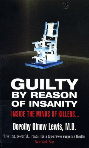 9780099406341: Guilty by Reason of Insanity, A Psychiatrist Explores the Minds of Killers