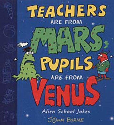 9780099409724: Teachers Are From Mars, Pupils Are From Venus : School Joke Book: Alien School Jokes