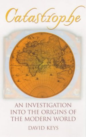 9780099409847: Catastrophe: An Investigation into the Origins of the Modern World