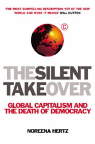 9780099410591: The Silent Takeover: Global Capitalism and the Death of Democracy