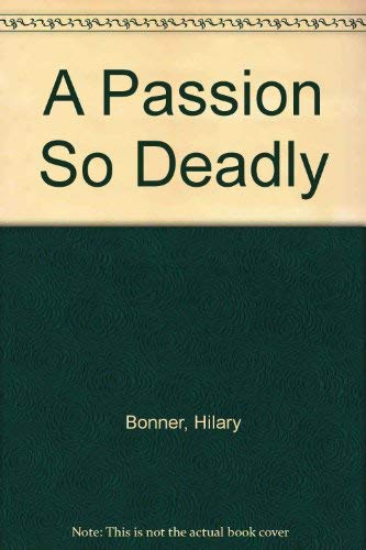 9780099410751: A Passion So Deadly