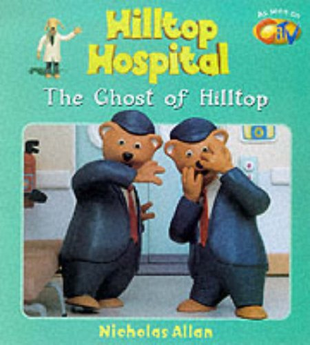 9780099411468: The Ghost of Hilltop (Hilltop Hospital)