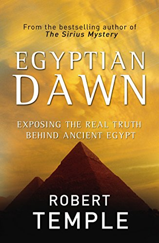 Egyptian Dawn: Exposing the Real Truth Behind Ancient Egypt: Robert Temple