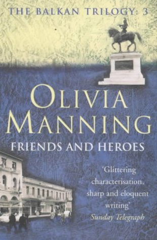 Friends and Heroes (The Balkan Trilogy): Olivia Manning