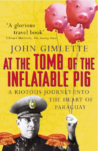 9780099416555: At The Tomb Of The Inflatable Pig: Travels through Paraguay