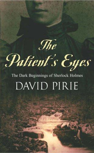 9780099416586: The Patient's Eyes: The Dark Beginnings of Sherlock Holmes (Murder Rooms)