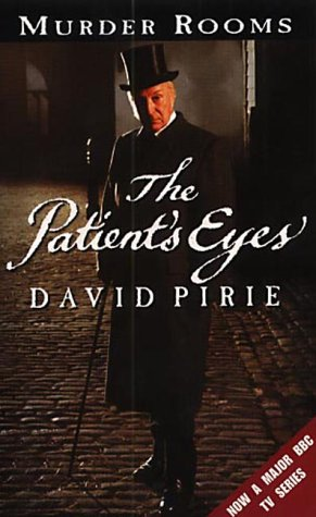 9780099416586: The Patient's Eyes: The Dark Beginnings of Sherlock Holmes (Murder Rooms)