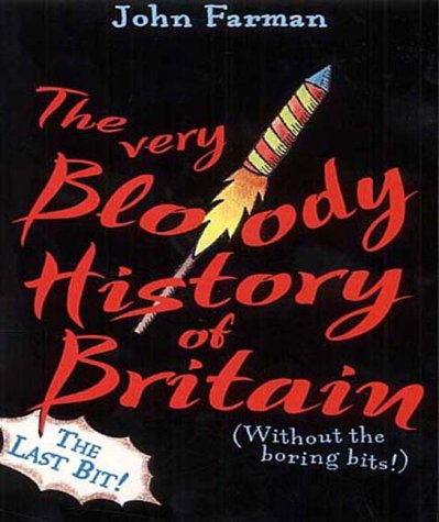 9780099417781: The Very Bloody History Of Britain, 2: The Last Bit!: Pt. 2