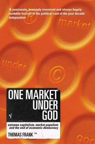 9780099422242: One Market Under God: Extreme Capitalism, Market Populism and the End of Economic Democracy