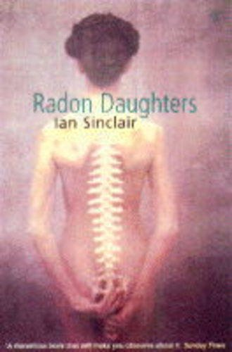 9780099426714: Radon Daughters: A Voyage, Between Art and Terror, from the Mound of Whitechapel to the Limestone Pavements of the Burren