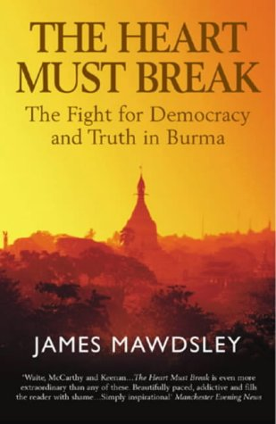 9780099426943: The Heart Must Break: Burma - Democracy and Truth