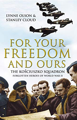 9780099428121: For Your Freedom and Ours: The Kosciuszko Squadron - Forgotten Heroes of World War II