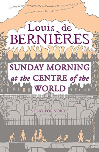 9780099428442: SUNDAY MORNING AT THE CENTRE OF THE WORLD: A Play for Voices
