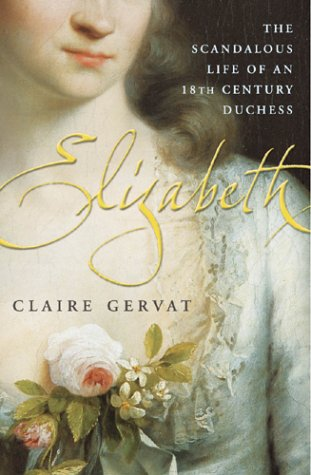 9780099429357: Elizabeth: The Scandalous Life of an Eighteenth-Century Duchess
