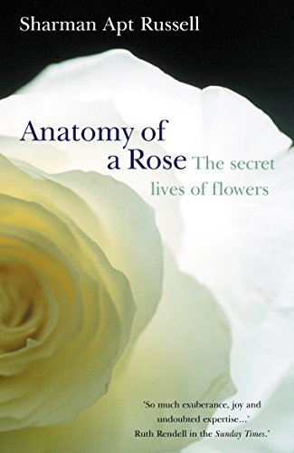 9780099429562 Anatomy Of A Rose The Secret Life Of Flowers