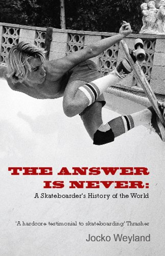 9780099431862: The Answer is Never: A Skateboarder's History of the World