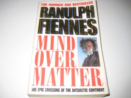 9780099435129: Mind over Matter: His Epic Crossing of the Antarctic Continent