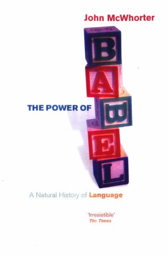 9780099435242: The Power of Babel: A Natural History of Language