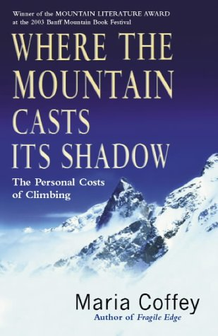 9780099436089: Where The Mountain Casts Its Shadow: The Personal Costs of Climbing