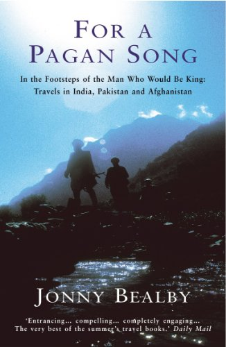 9780099436737: For A Pagan Song: In the Footsteps of the Man Who Would Be King - Travels in India, Pakistan and Afghanistan