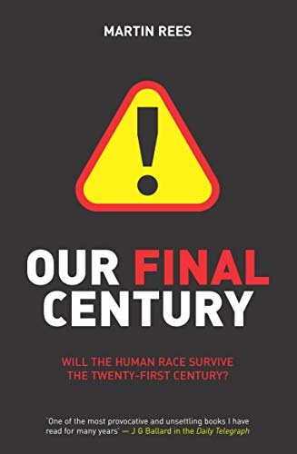 9780099436867: Our Final Century: The 50/50 Threat to Humanity's Survival: Will the Human Race Survive the Twenty-first Century?