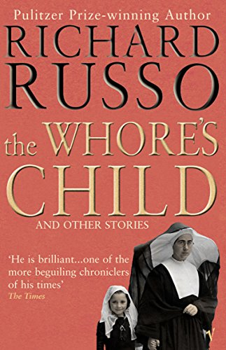 The Whore's Child: And Other Stories (009943752X) by Richard Russo