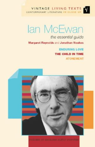 "9780099437550: Ian McEwan: The Essential Guide: ""Child in Time"", ""Enduring Love"", ""Atonement"" (Vintage Living Texts)"